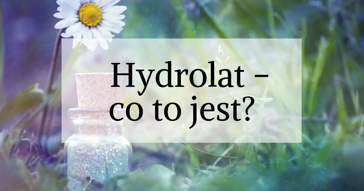 Hydrolat – co to jest?