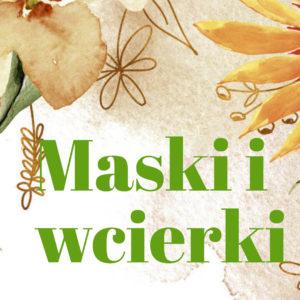 Maski i wcierki